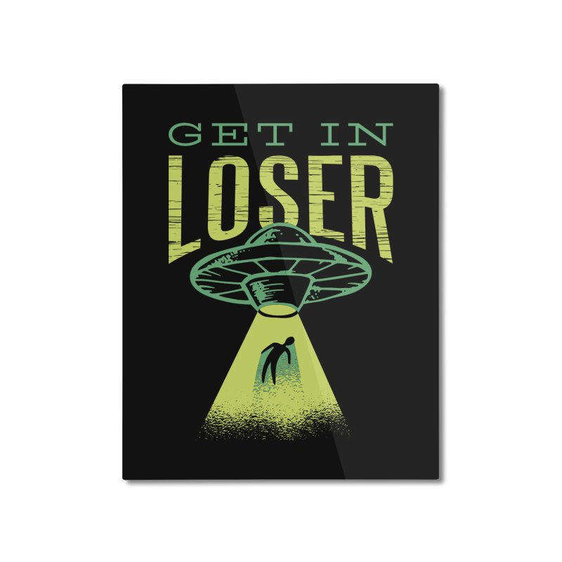 Get In Loser UFO Abduction Home Mounted Aluminum Print by Far Out Sky - A Popular Ventures Company