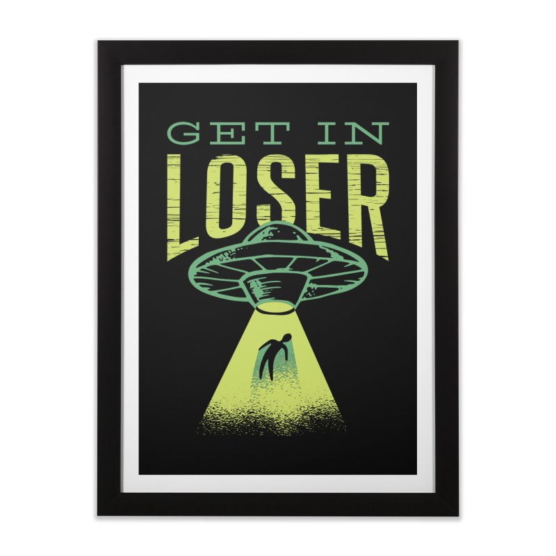 Get In Loser UFO Abduction Home Framed Fine Art Print by Far Out Sky - A Popular Ventures Company
