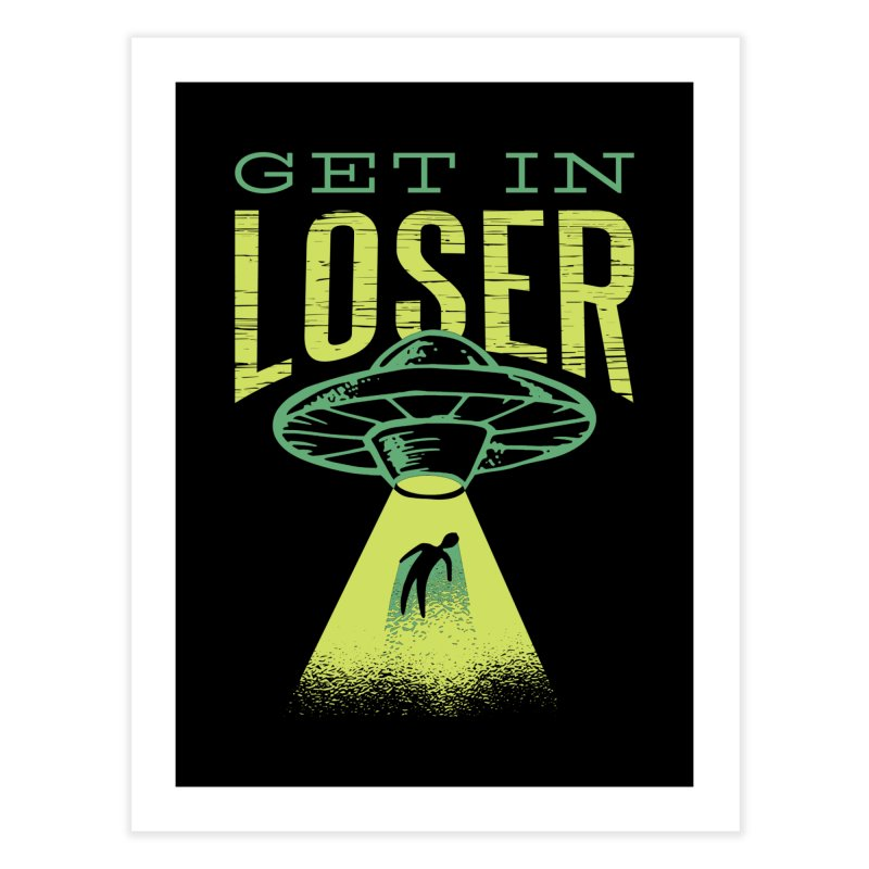 Get In Loser UFO Abduction Home Fine Art Print by Far Out Sky - A Popular Ventures Company