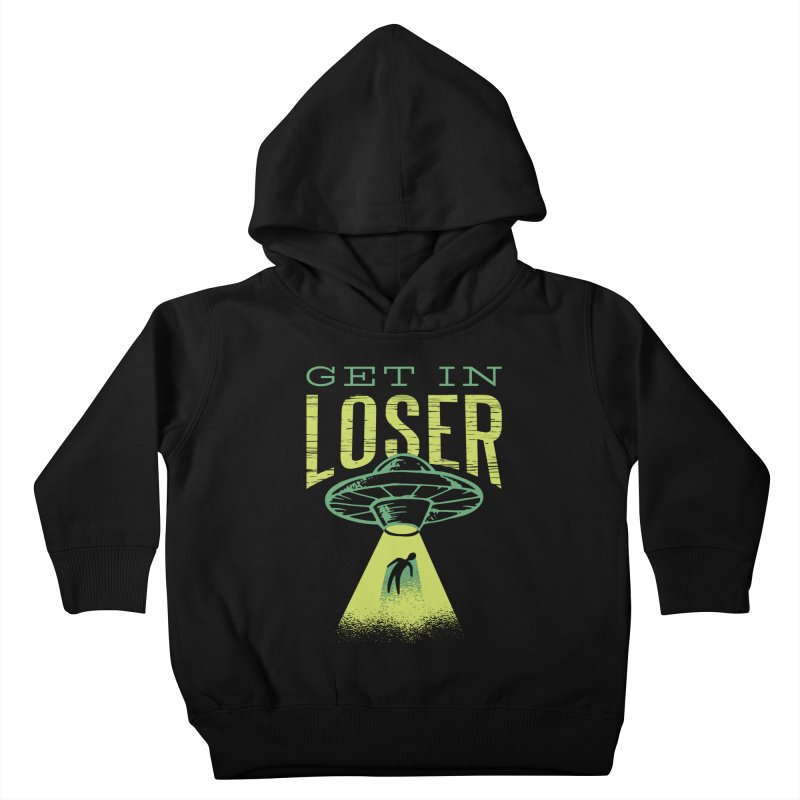 Get In Loser UFO Abduction Kids Toddler Pullover Hoody by Far Out Sky - A Popular Ventures Company