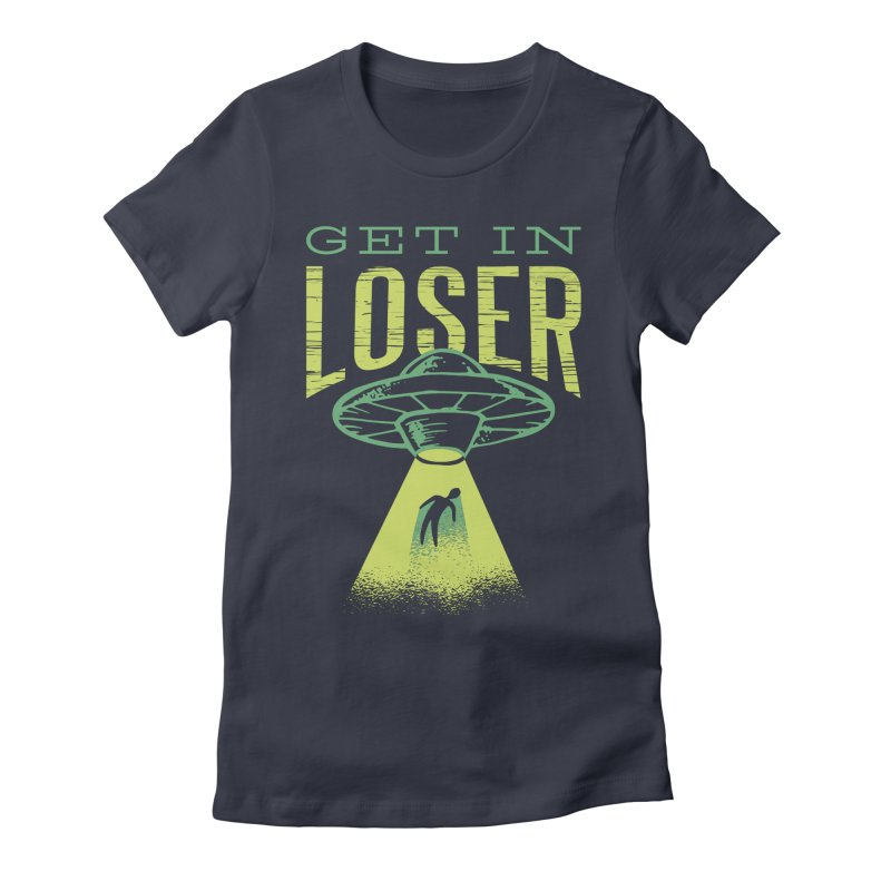 Get In Loser UFO Abduction Women's T-Shirt by Far Out Sky - A Popular Ventures Company