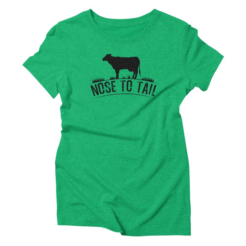 Nose to tail black lettering Women's Triblend T-Shirt by Fat Fueled Family's Artist Shop