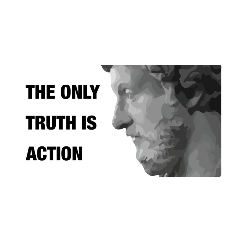 The Only Truth is Action by Fat Fueled Family's Artist Shop