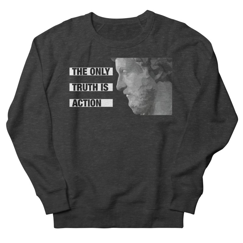The Only Truth is Action Men's French Terry Sweatshirt by fatfueledfamily's Artist Shop