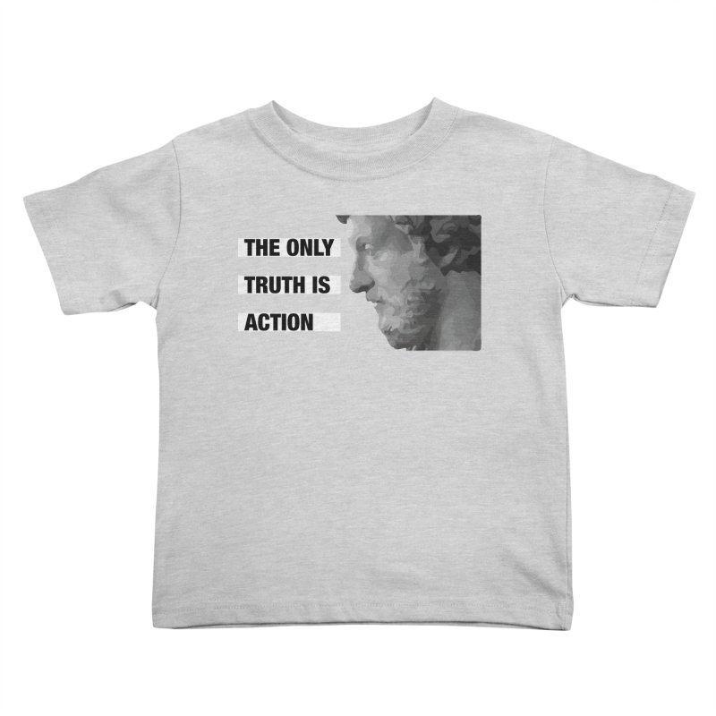 The Only Truth is Action Kids Toddler T-Shirt by fatfueledfamily's Artist Shop
