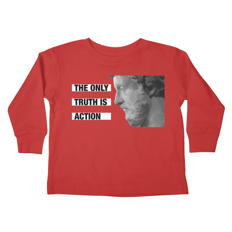 The Only Truth is Action Kids Toddler Longsleeve T-Shirt by fatfueledfamily's Artist Shop