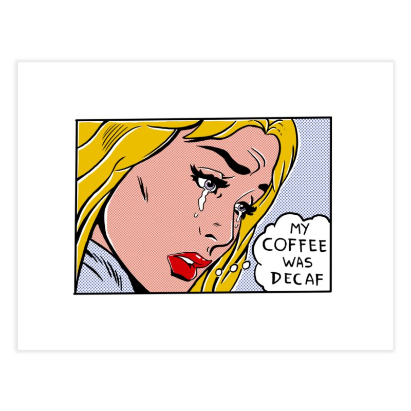 My Coffee Was Decaf Home Fine Art Print by Fathi