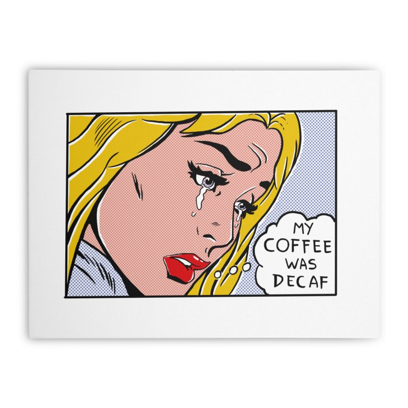 My Coffee Was Decaf Home Stretched Canvas by Fathi