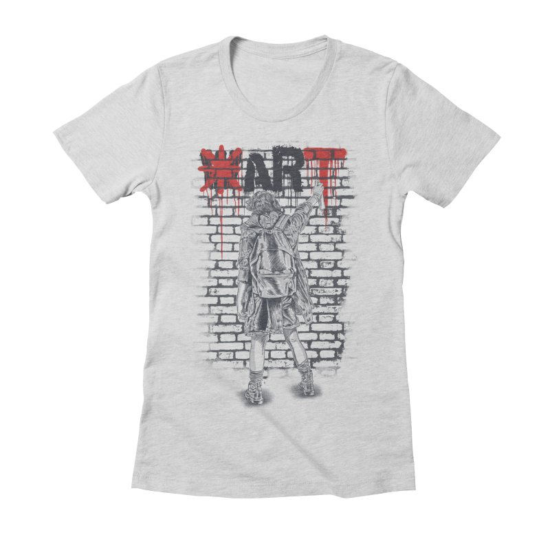 Make Art Not War Women's Fitted T-Shirt by Fathi
