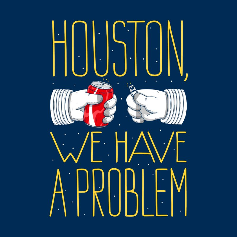 HOUSTON, WE HAVE A PROBLEM by Fat.Max