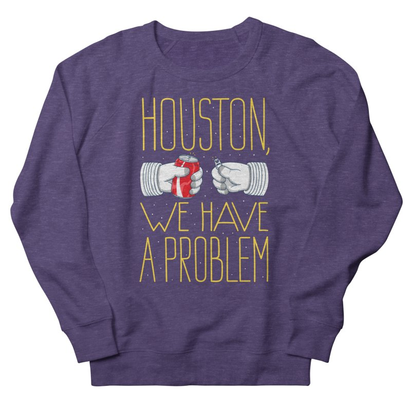 HOUSTON, WE HAVE A PROBLEM Women's French Terry Sweatshirt by Fat.Max