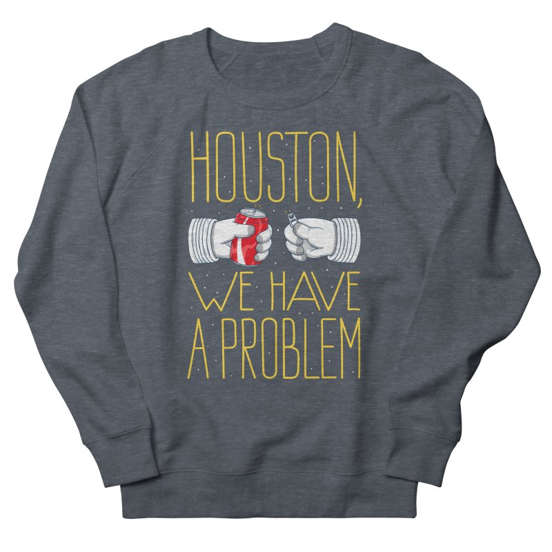 HOUSTON, WE HAVE A PROBLEM Women's Sweatshirt by Fat.Max