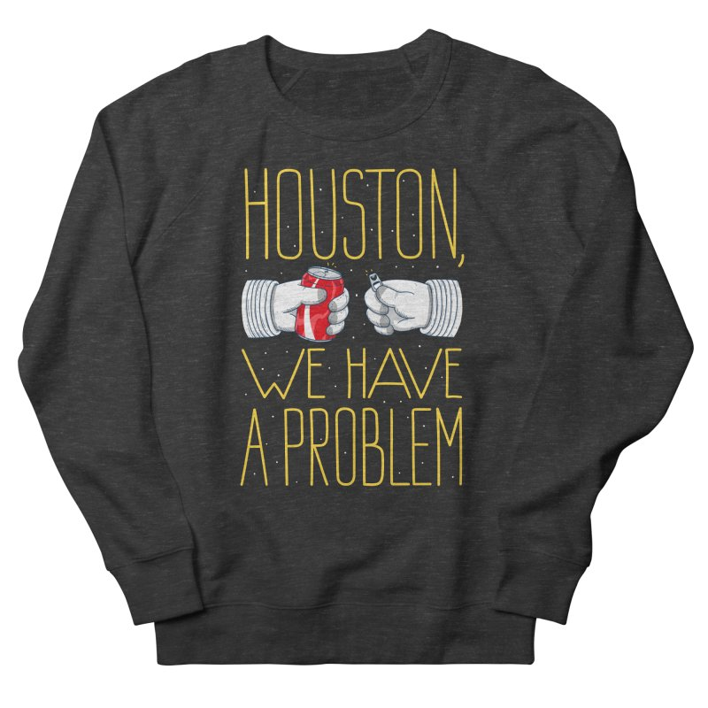 HOUSTON, WE HAVE A PROBLEM Men's Sweatshirt by Fat.Max