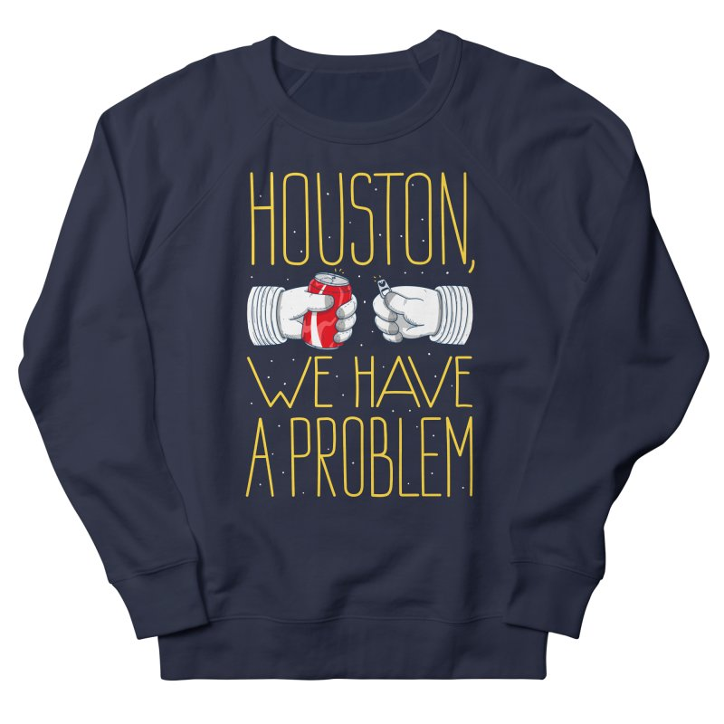 HOUSTON, WE HAVE A PROBLEM Men's French Terry Sweatshirt by Fat.Max