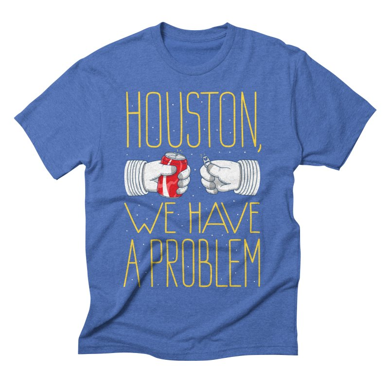 HOUSTON, WE HAVE A PROBLEM Men's Triblend T-shirt by Fat.Max