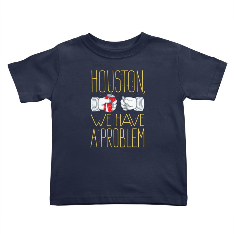 HOUSTON, WE HAVE A PROBLEM Kids Toddler T-Shirt by Fat.Max
