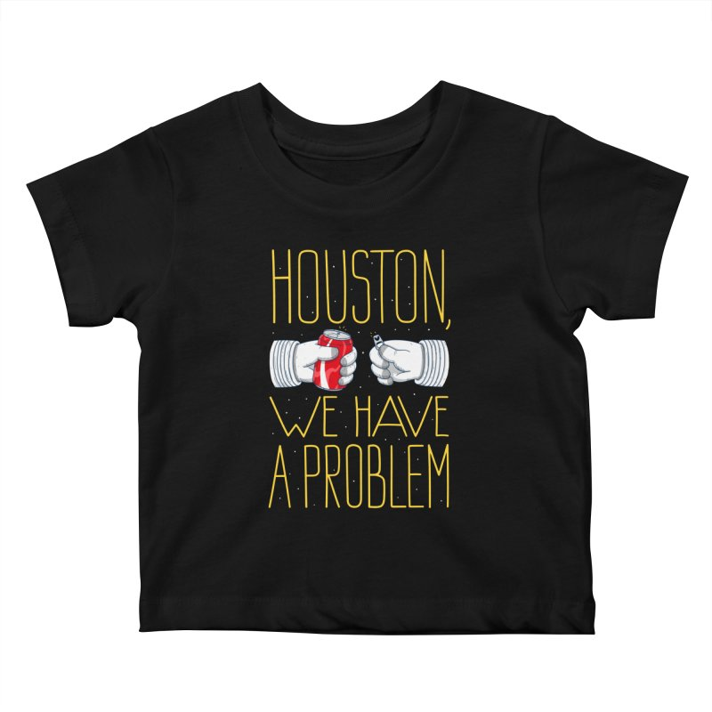 HOUSTON, WE HAVE A PROBLEM Kids Baby T-Shirt by Fat.Max