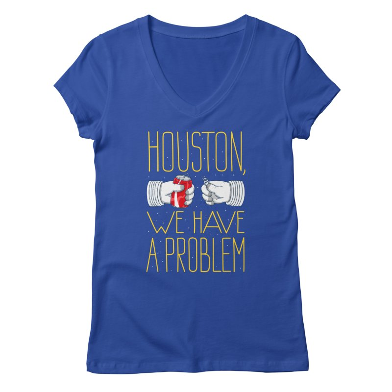 HOUSTON, WE HAVE A PROBLEM Women's V-Neck by Fat.Max