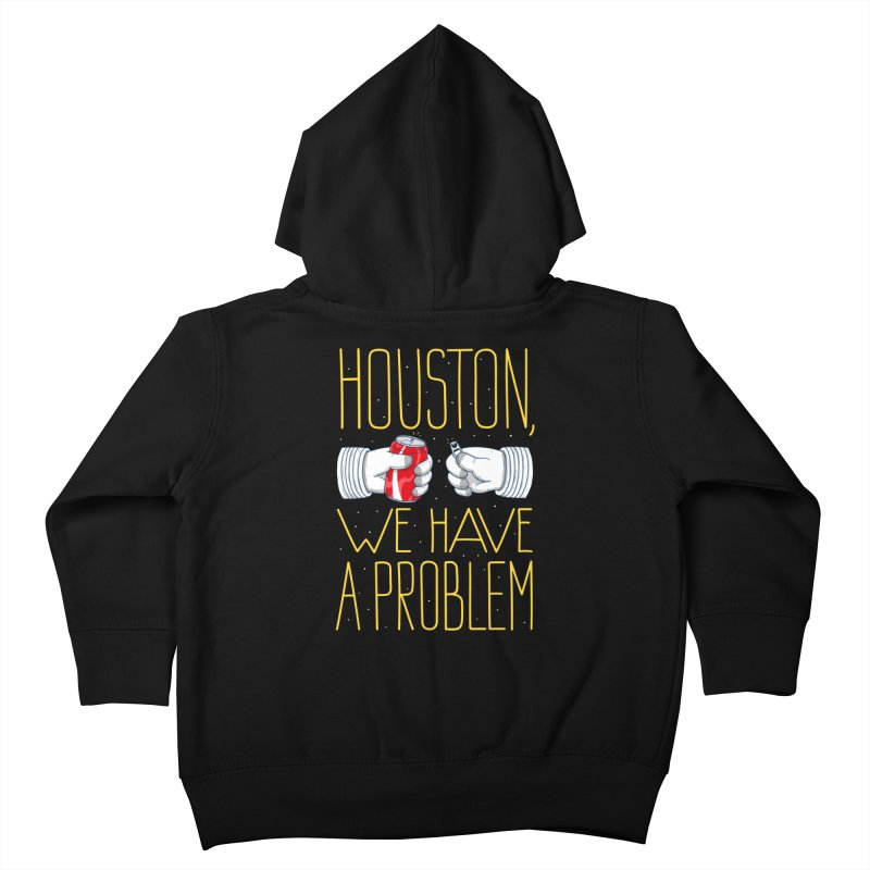 HOUSTON, WE HAVE A PROBLEM Kids Toddler Zip-Up Hoody by Fat.Max
