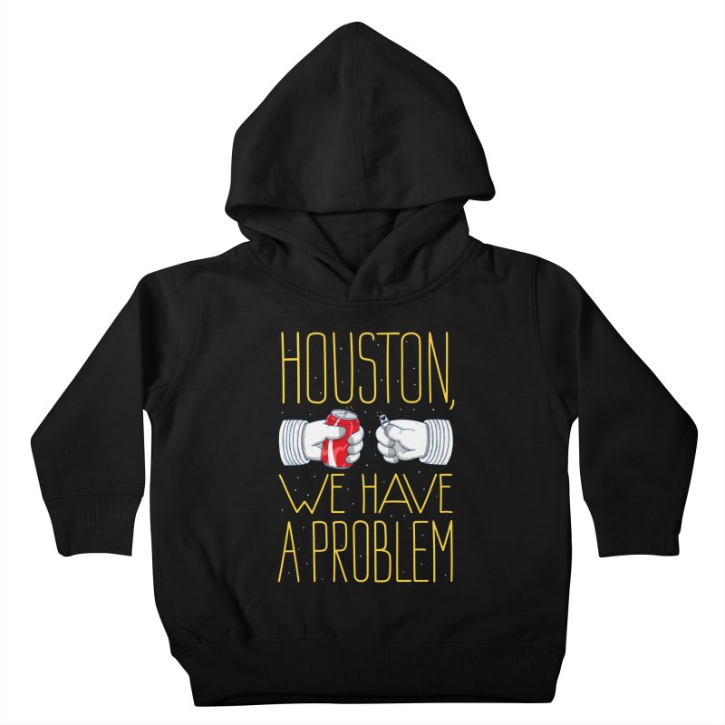 HOUSTON, WE HAVE A PROBLEM Kids Toddler Pullover Hoody by Fat.Max