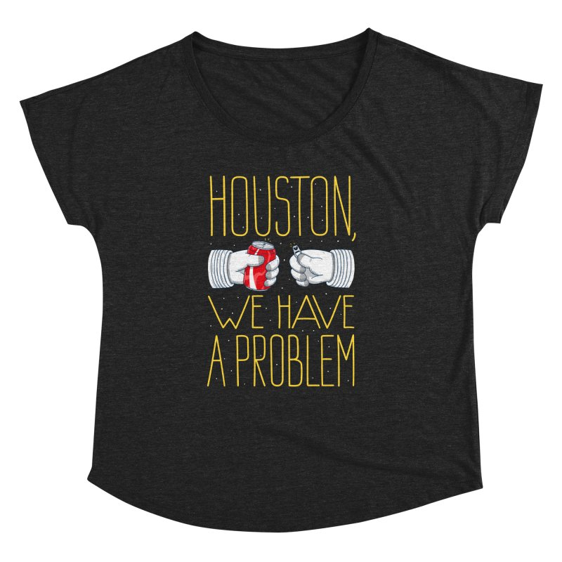 HOUSTON, WE HAVE A PROBLEM Women's Dolman by Fat.Max