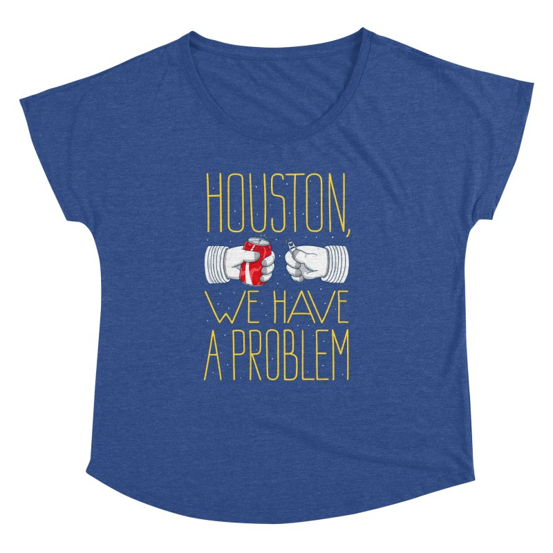 HOUSTON, WE HAVE A PROBLEM Women's Dolman Scoop Neck by Fat.Max
