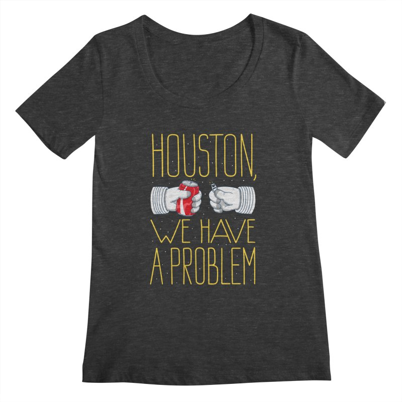 HOUSTON, WE HAVE A PROBLEM Women's  by Fat.Max
