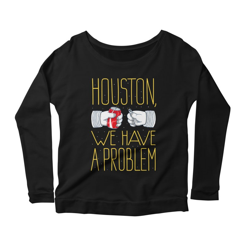 HOUSTON, WE HAVE A PROBLEM Women's Longsleeve Scoopneck  by Fat.Max