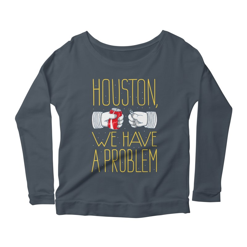 HOUSTON, WE HAVE A PROBLEM Women's Longsleeve T-Shirt by Fat.Max