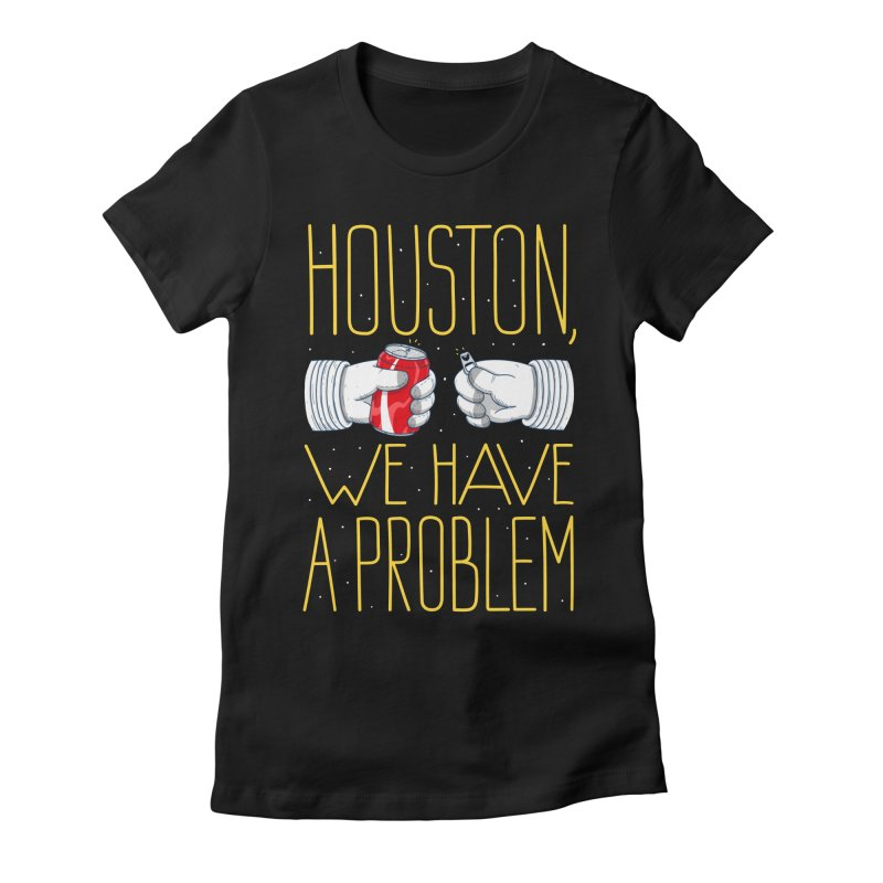 HOUSTON, WE HAVE A PROBLEM Women's T-Shirt by Fat.Max