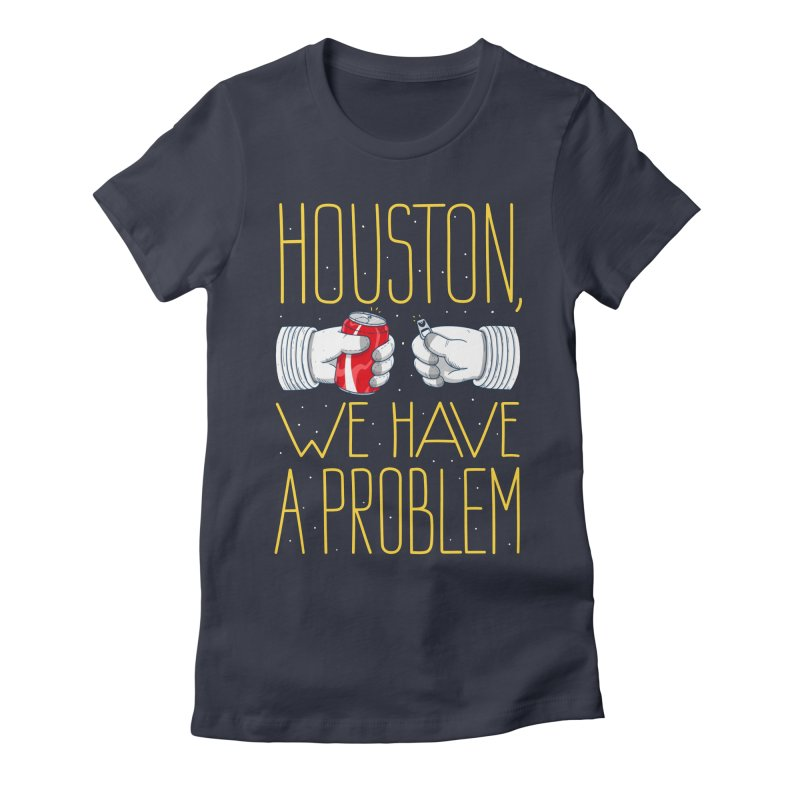 HOUSTON, WE HAVE A PROBLEM Women's Fitted T-Shirt by Fat.Max
