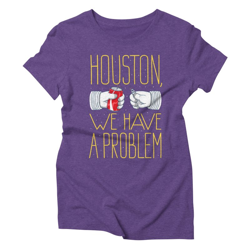 HOUSTON, WE HAVE A PROBLEM Women's Triblend T-Shirt by Fat.Max