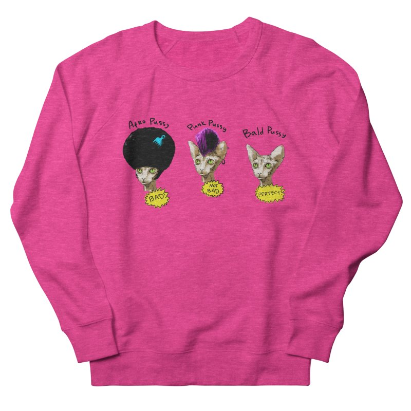 ABOUT A PUSSY Women's French Terry Sweatshirt by Fat.Max