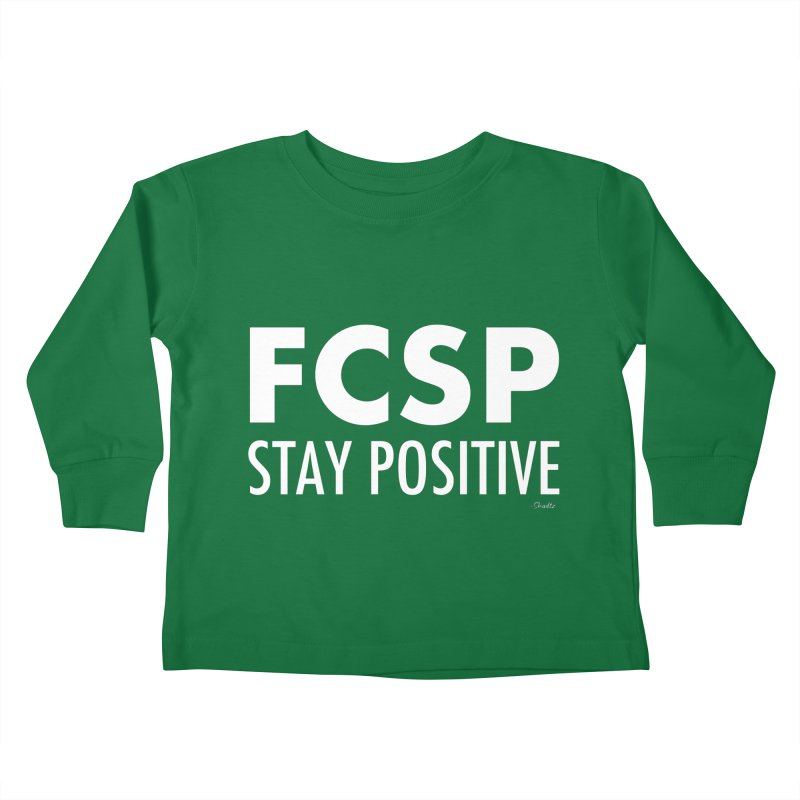 Stay Positive (White Font) Kids Toddler Longsleeve T-Shirt by The FCSP Foundation Shop