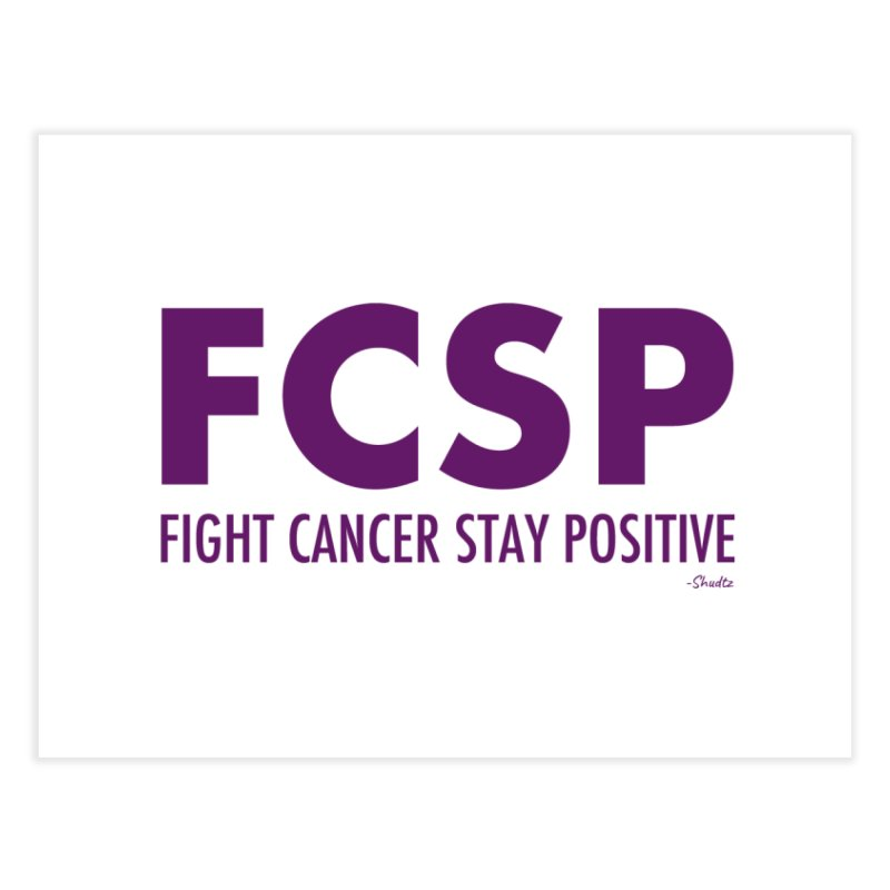 Fight Cancer (Purple Font) Home Fine Art Print by The FCSP Foundation Shop