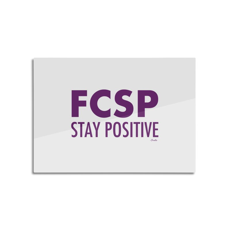 Stay Positive (Purple Font) Home Mounted Aluminum Print by The FCSP Foundation Shop
