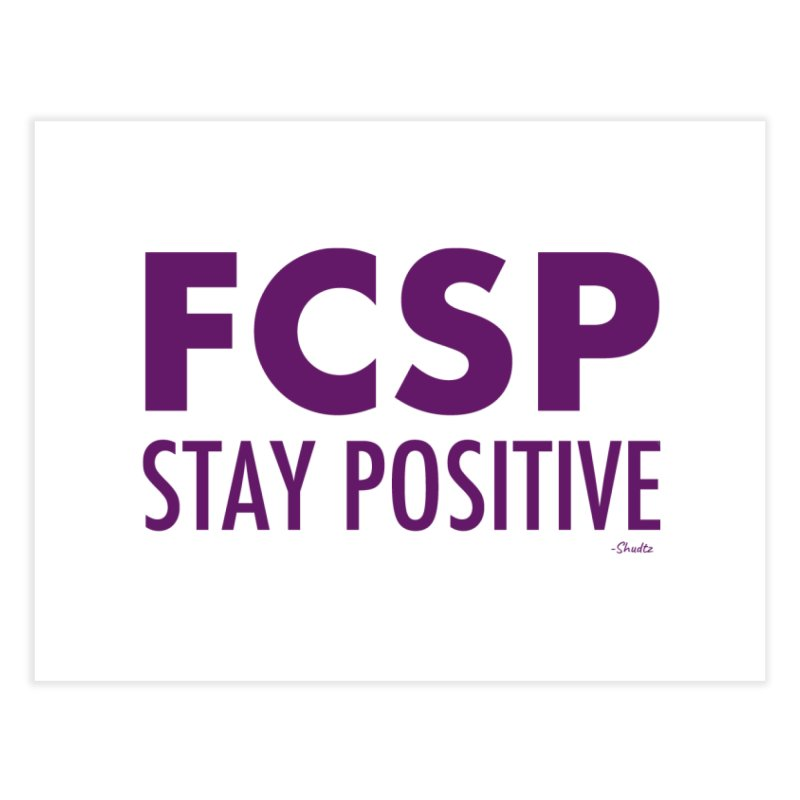 Stay Positive (Purple Font) Home Fine Art Print by The FCSP Foundation Shop