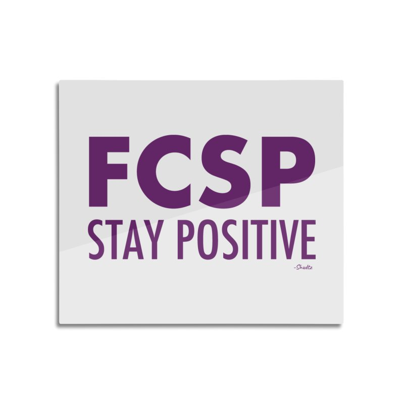 Stay Positive (Purple Font) Home Mounted Acrylic Print by The FCSP Foundation Shop
