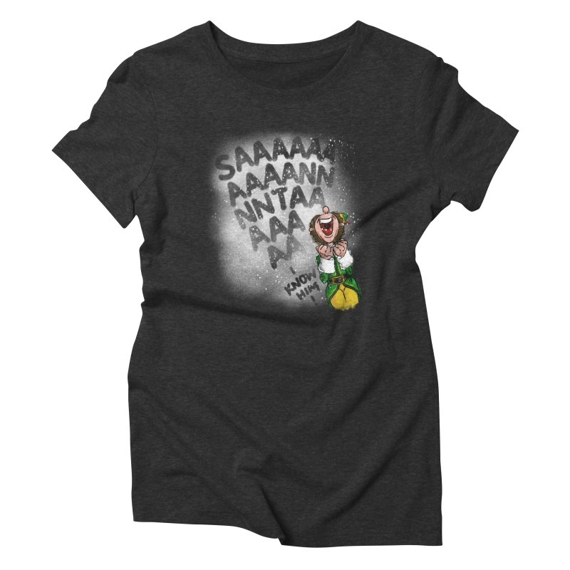 Santa... I Know Him! Women's Triblend T-Shirt by Fees Tees