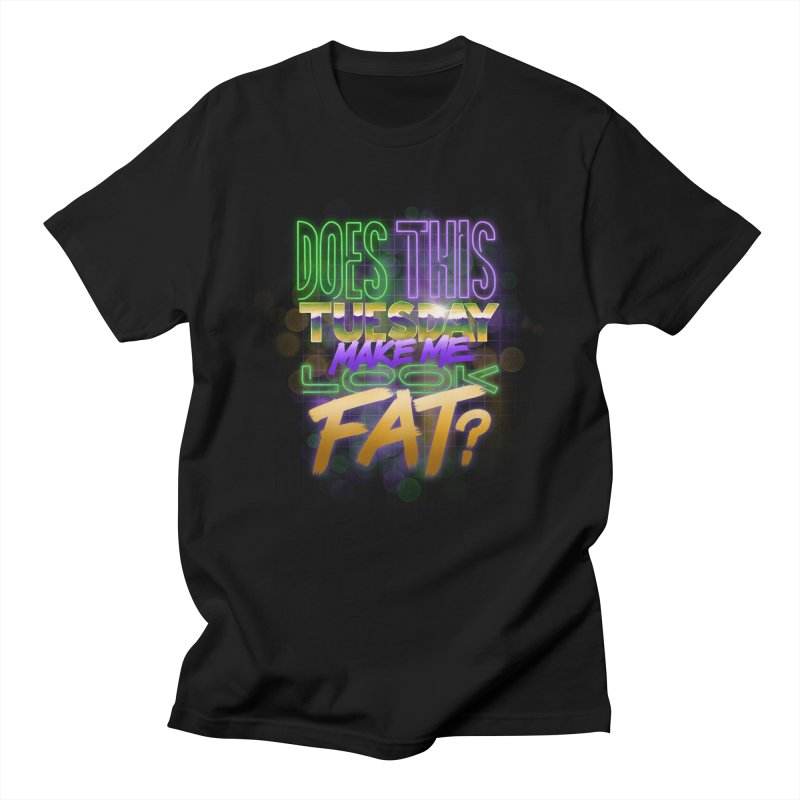 Does This Tuesday Make Me Look Fat? in Women's Regular Unisex T-Shirt Black by Fees Tees