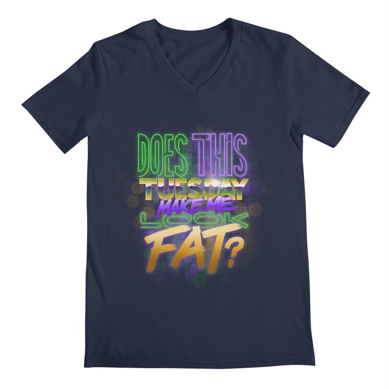 Does This Tuesday Make Me Look Fat? Men's Regular V-Neck by Fees Tees