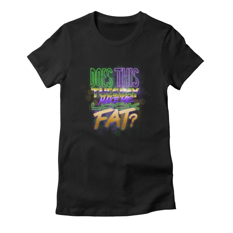 Does This Tuesday Make Me Look Fat? Women's Fitted T-Shirt by Fees Tees