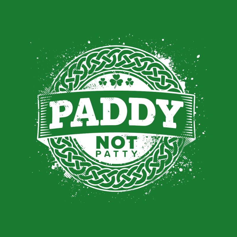 Paddy Not Patty by Fees Tees