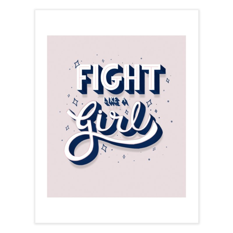 Fight like a girl Home Fine Art Print by feitotipo's Artist Shop