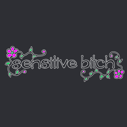 Sensitive-Bitch