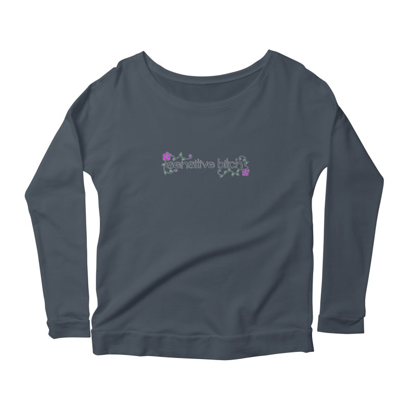 sensitive bitch Women's Scoop Neck Longsleeve T-Shirt by Felix Culpa Designs
