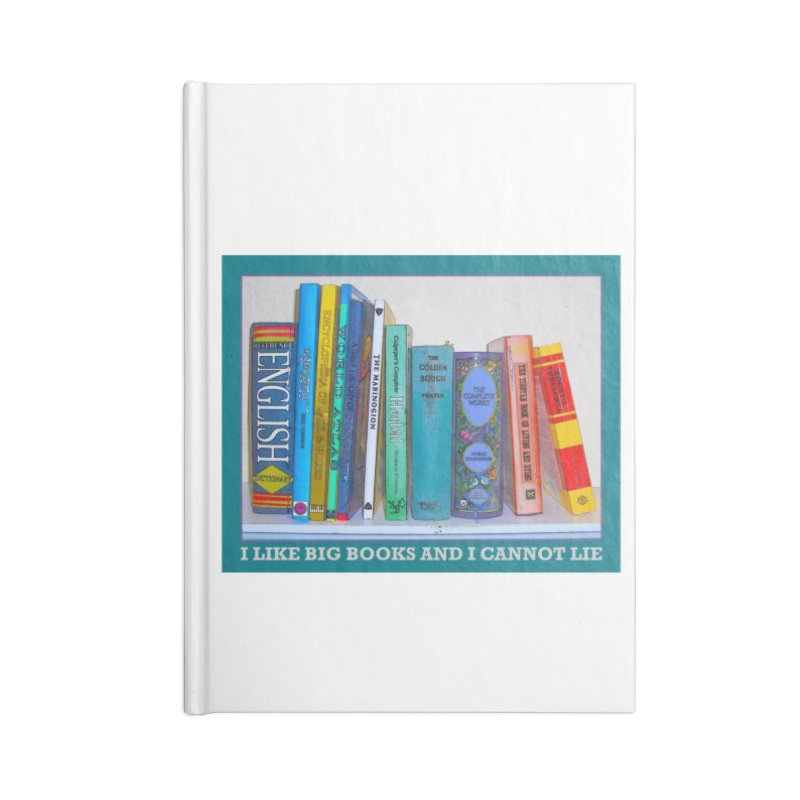 I LIKE BIG BOOKS... Accessories Lined Journal Notebook by Felix Culpa Designs