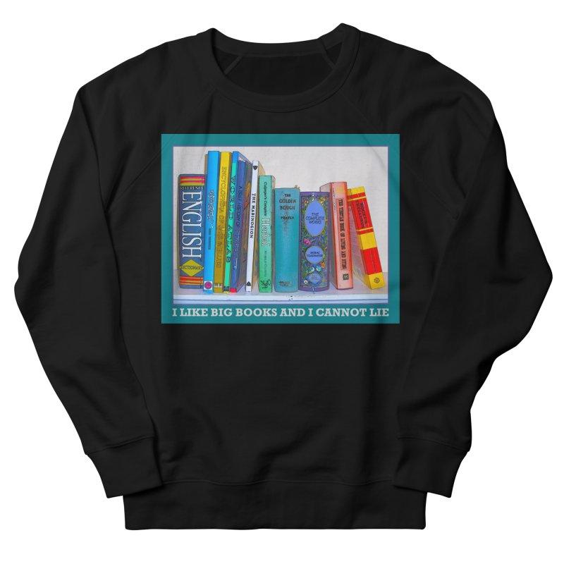I LIKE BIG BOOKS... Women's French Terry Sweatshirt by Felix Culpa Designs