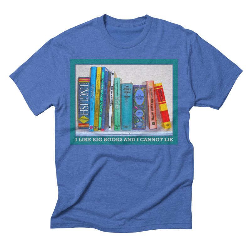 I LIKE BIG BOOKS... Men's Triblend T-Shirt by Felix Culpa Designs