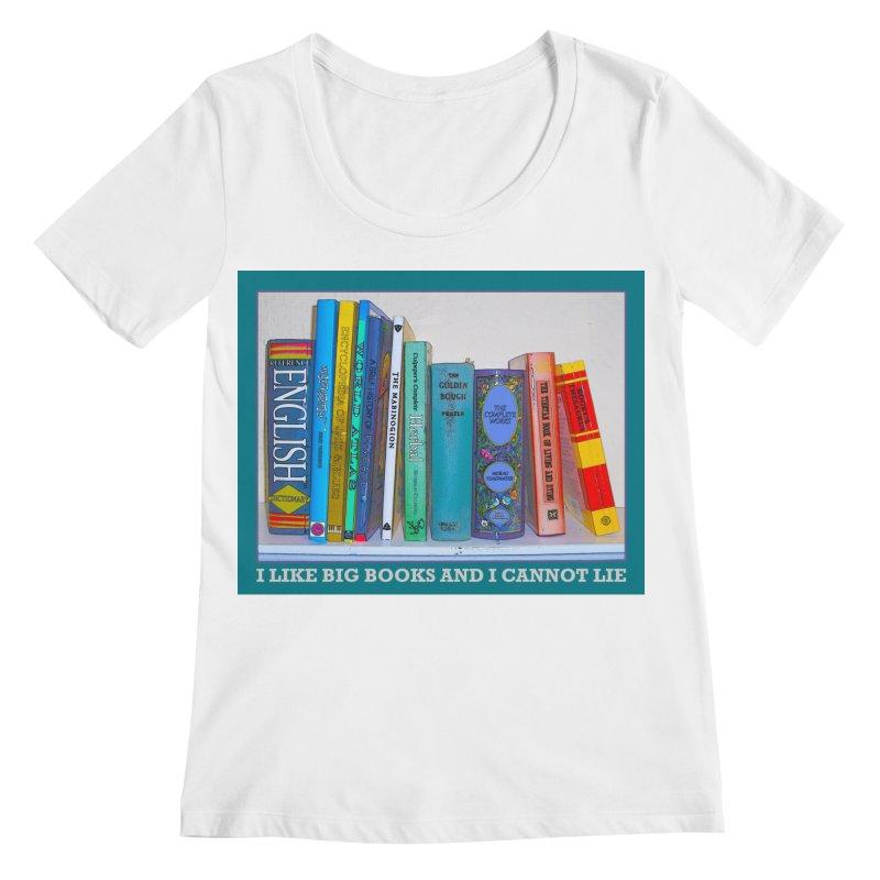 I LIKE BIG BOOKS... Women's Regular Scoop Neck by Felix Culpa Designs